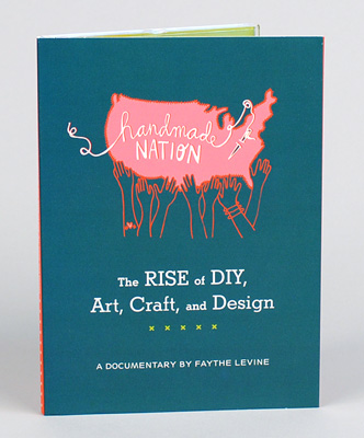 Image for Handmade Nation: Rise of DIY, Art, Craft, and Design by Faythe Levine