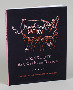Handmade Nation: The Rise of DIY, Art, Craft, and Design, Levine, Faythe & Heimerl, Cortney